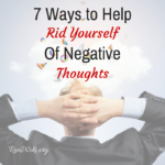 Seven Ways To Help Rid Yourself Of Negative Thoughts