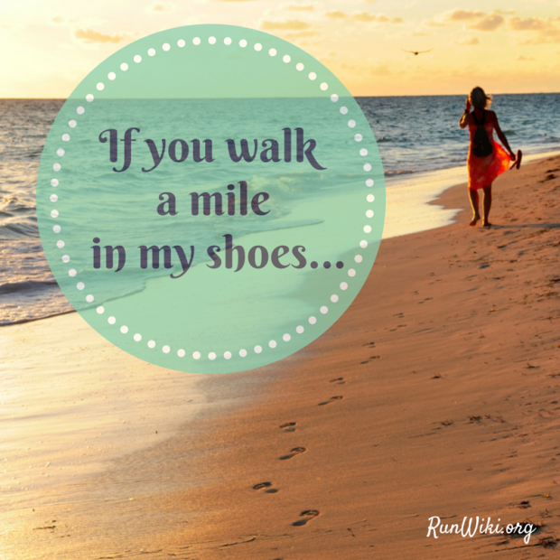 If you walk a mile in my shoes...