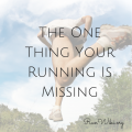 The One Thing Your Running Is Missing