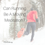 Can Running Be A Moving Meditation?
