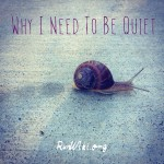 Why I Need To Be Quiet