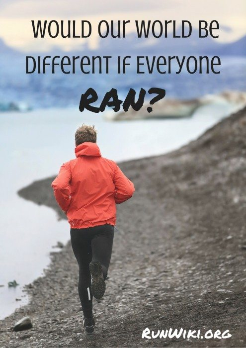 Would the World be Different If Everyone Ran-with all of the violence in the world, sometimes I wonder if things would be different if some of these people were introduced to running. I know it's not that simple, but this is an essay on the subject.  Trail Running