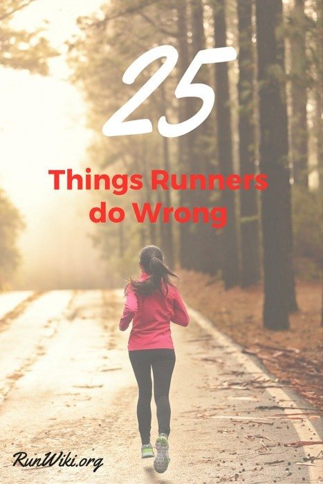 25 things runners do wrong. How do I know these are mistakes? Because I have made every one of them. I think I repeated #1 and #7 for years until I got it through my thick skull that it might help if I change. If you are a beginner training for a half marathon, full, 5K or 10K then learn from my mistakes and read this. Running Inspiration | Quotes |Plans